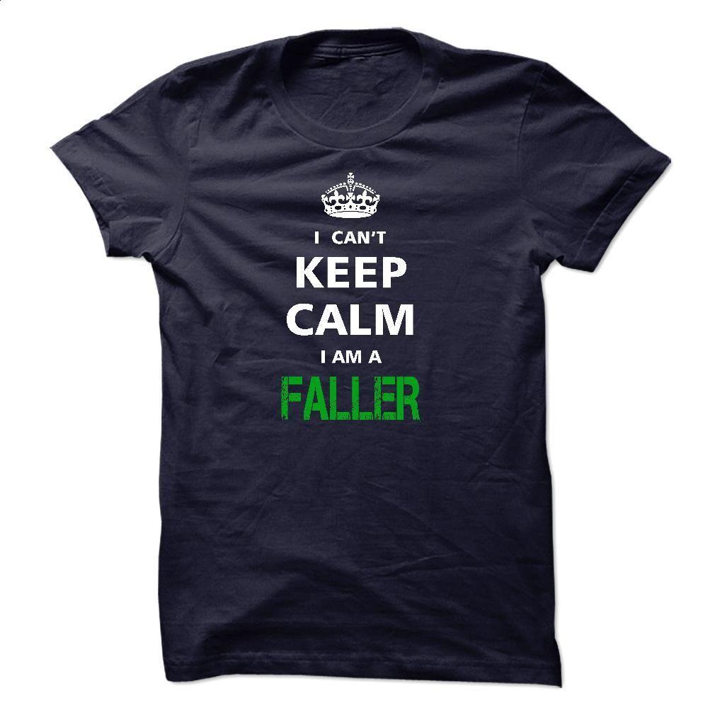 I can not keep calm Im a FALLER T Shirt, Hoodie, Sweatshirts - t shirt maker #teeshirt #clothing