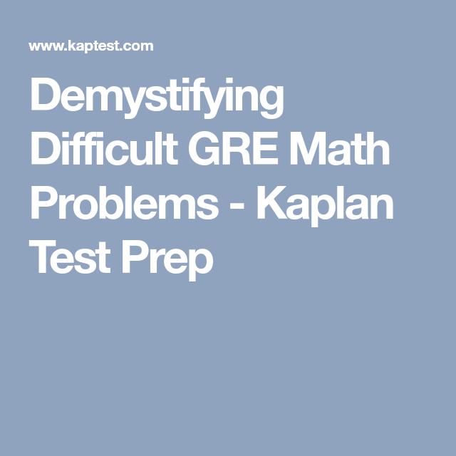 Demystifying Difficult GRE Math Problems - Kaplan Test Prep | Gre ...