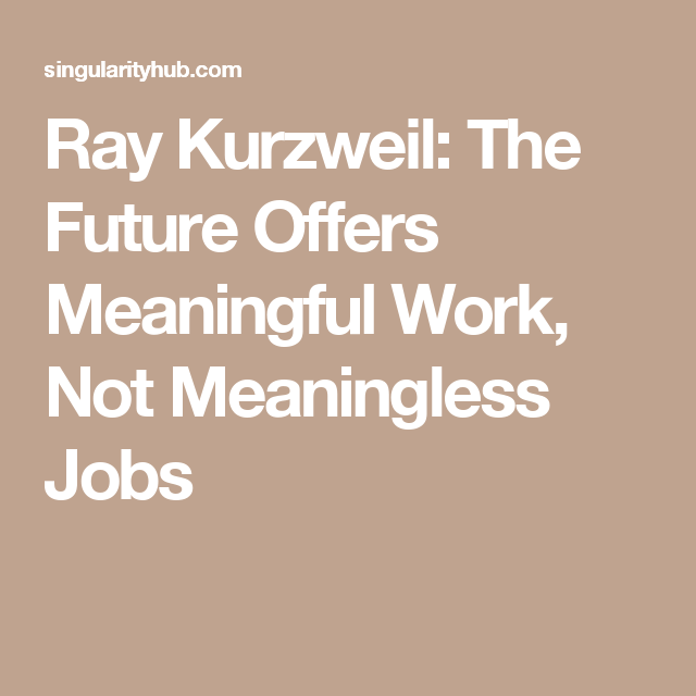 Ray Kurzweil  The Future Offers Meaningful Work  Not