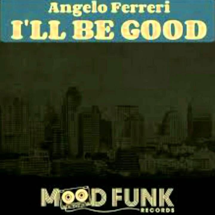 Angelo Ferreri - I'll Be Good