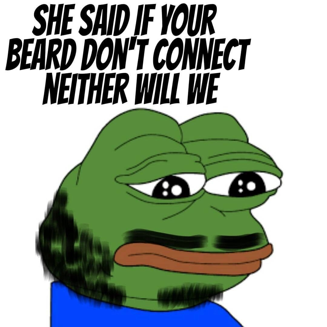 She said if your beard dont connect neither will we beard memes from beardoholic com