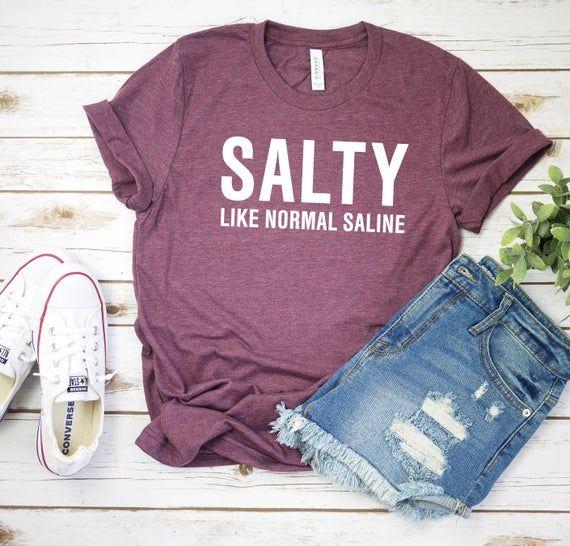 Salty Like Normal Saline Shirt Nurse Shirt Nursing Shirt Nurse Life Shirt Nursing Student Shirt Nurse Gift Unisex Christmas Gift for sister