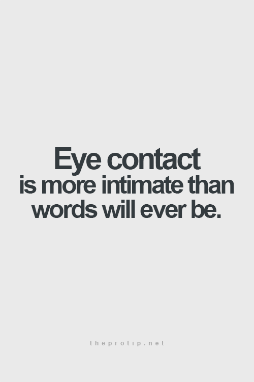 Absolutely Truth I Love Looking In Eyes The Longer The Better