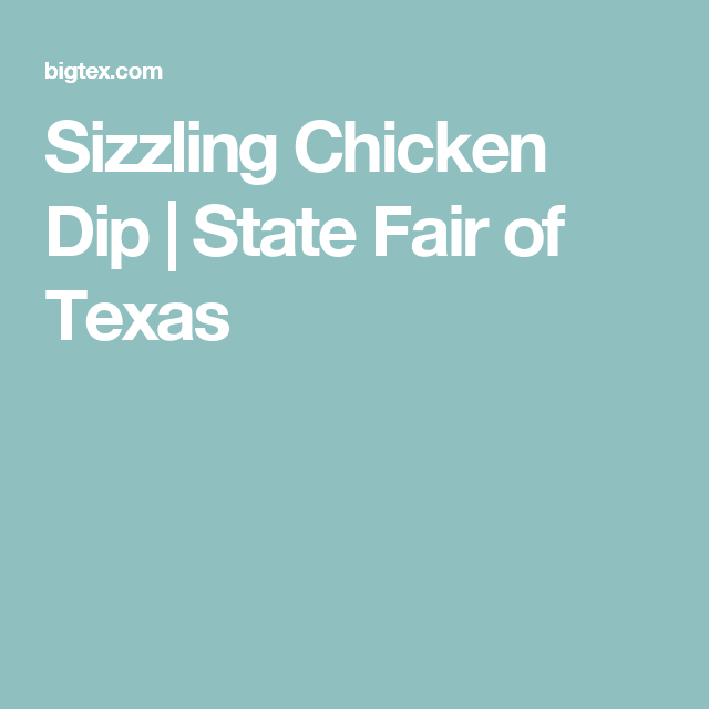 Sizzling Chicken Dip | State Fair of Texas