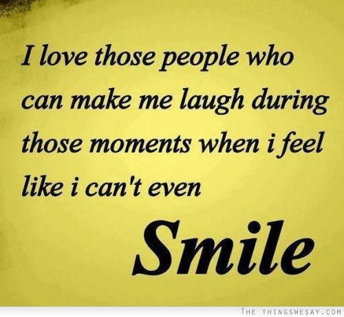 When I Feel Like I Can T Even Smile Good Life Quotes Make Someone Smile Quotes Your Smile Quotes