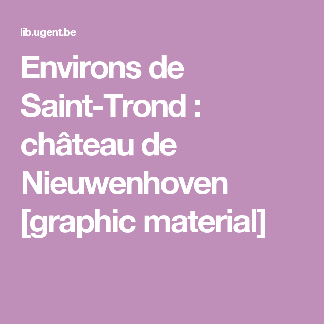 Environs de Saint-Trond : château de Nieuwenhoven [graphic material]