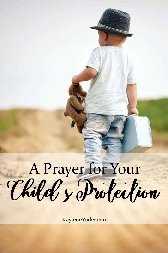 A Prayer For Your Child S Protection Kaylene Yoder Prayers For Children Prayer For My Children Prayer For You