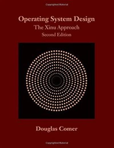 Get Operating System Design The Xinu Approach Second Edition