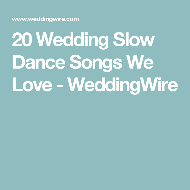20 Wedding Slow Dance Songs We Love