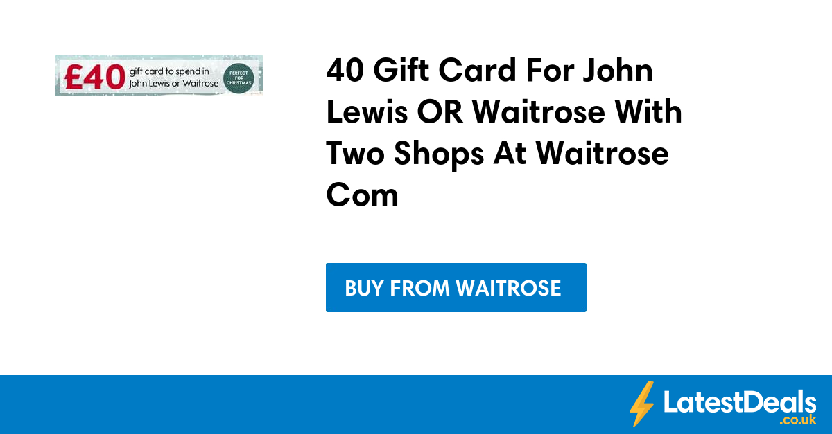 40 Gift Card For John Lewis OR Waitrose With Two Shops At