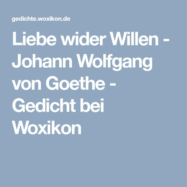 Liebe Wider Willen Johann Wolfgang Von Goethe Gedicht