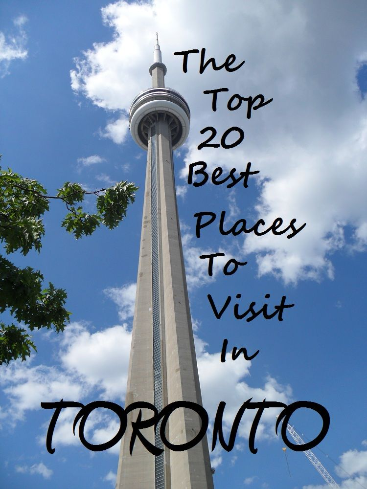 The Top 20 Places To Visit In Toronto Canada