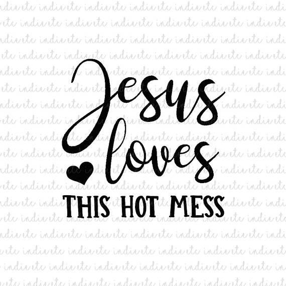 Download Jesus Loves This Hot Mess Digital File (svg, dxf, png ...