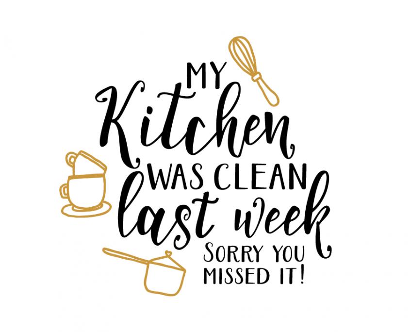 Free Svg Cut File My Kitchen Was Clean Last Week