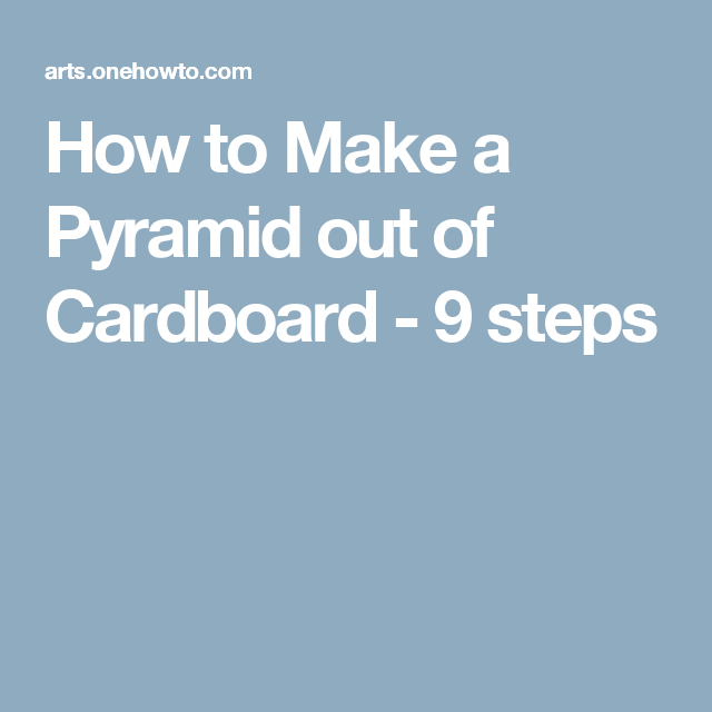 How to Make a Pyramid out of Cardboard - 9 steps
