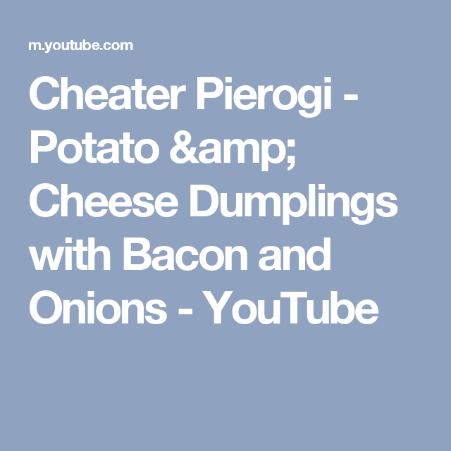 Cheater Pierogi - Potato & Cheese Dumplings with Bacon and Onions - YouTube