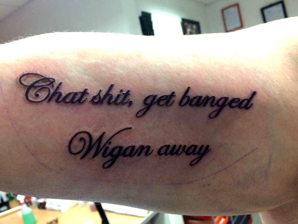 Script Writing Tattoo Bicep Chat Shit Get Banged Wigan Away
