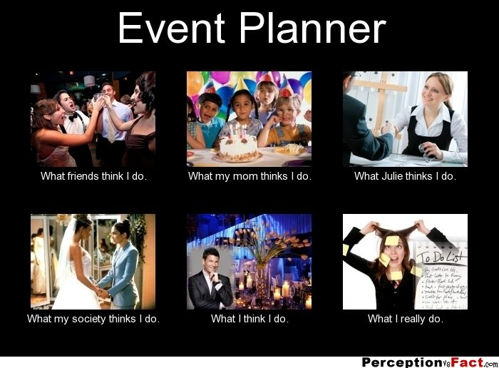 Event Planner... - What people think I do, what I really do - Perception Vs Fact | Event planner ...