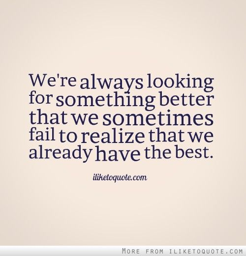 We 39 Re Always Looking For Something Better That We Sometimes Fail Love Quotes Funny Quote Posters Amazing Inspirational Quotes