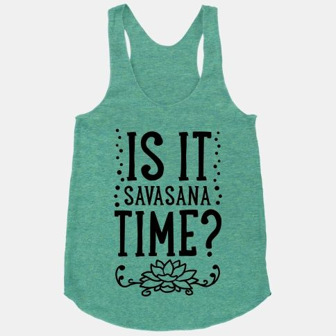 is it savasana time racerback tank tops  lookhuman