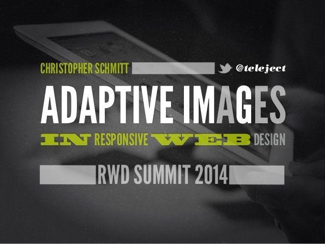 [rwdsummit] Adaptive Images in Responsive Web Design by Christopher Schmitt via slideshare