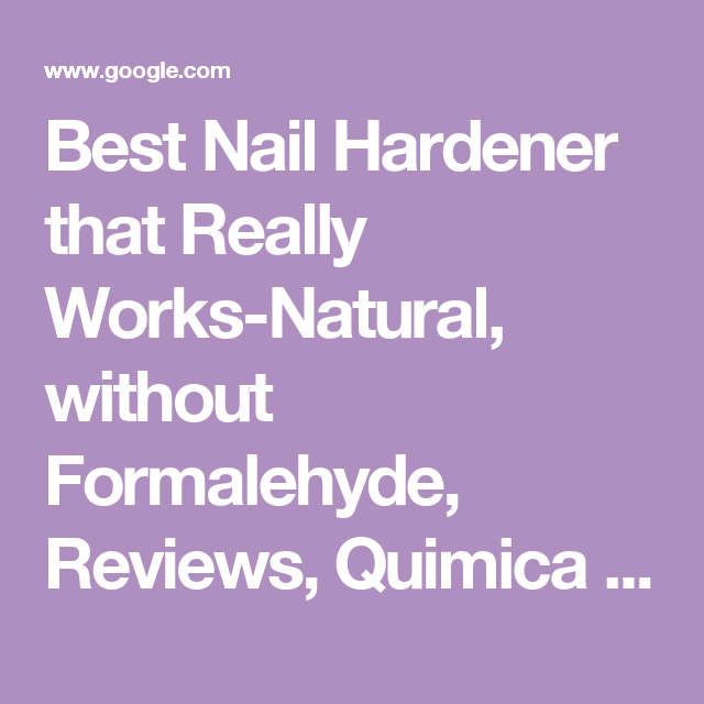 Best Nail Hardener that Really Works-Natural, without Formalehyde ...