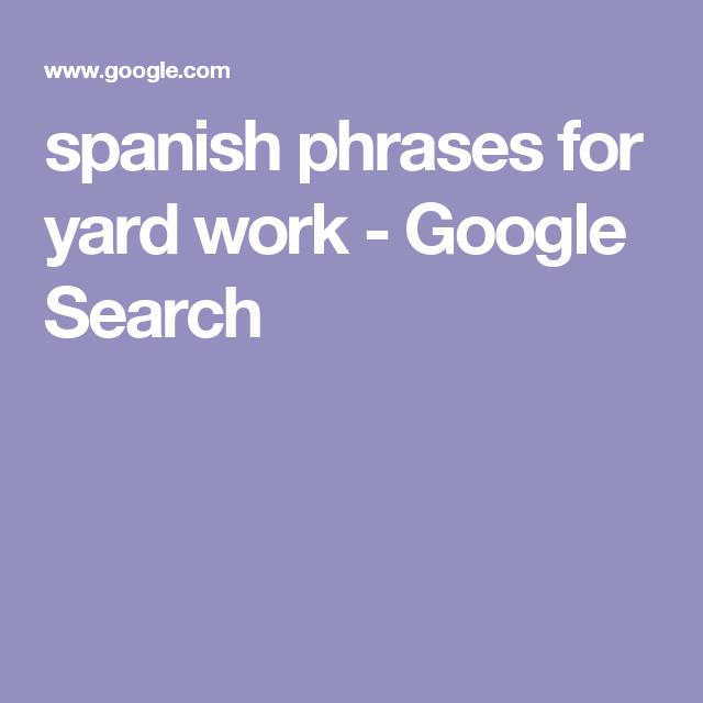 spanish phrases for yard work - Google Search   Spanish ...
