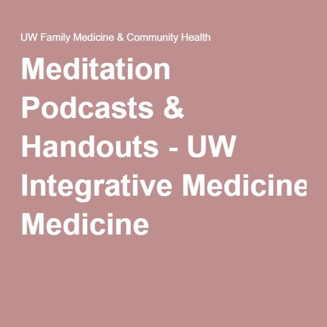 MEDITATION:  Podcasts & Handouts - UW Integrative Medicine