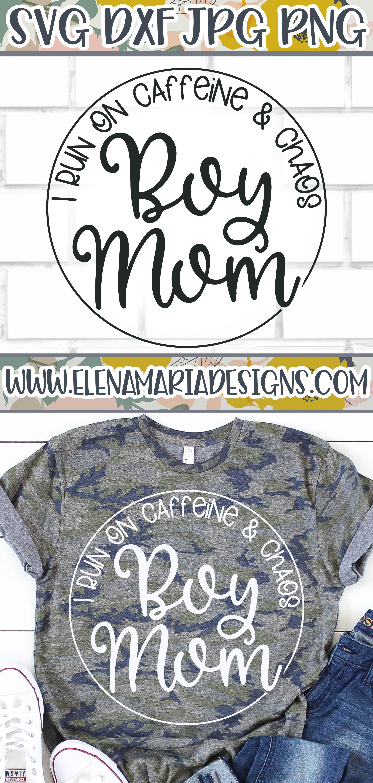 Boy Mom I run on caffeine and chaos SVG File Mom of boys