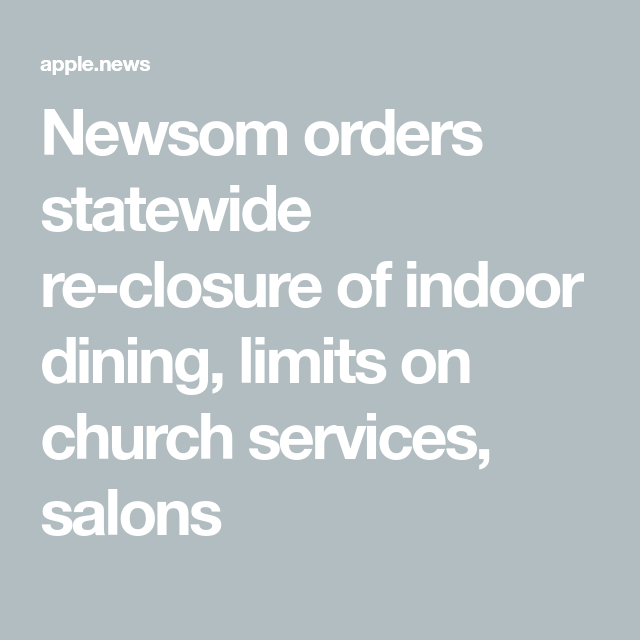 Newsom Orders Statewide Reclosure Of Indoor Dining Limits On Church Services Salons Los Angeles Times In 2020 Indoor Dining Indoor Church Service