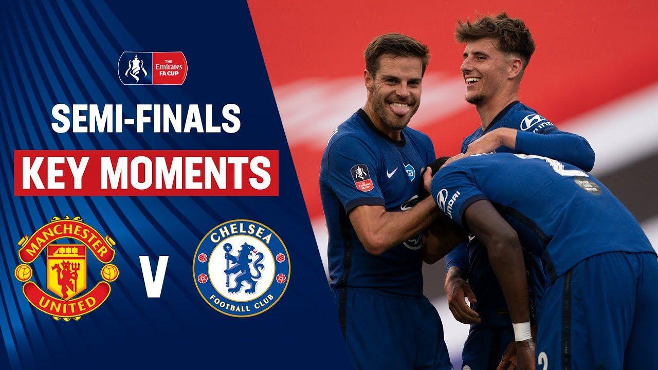 Manchester United Vs Chelsea Key Moments Semi Finals Emirates Fa C In 2020 Manchester United Manchester United Fa Cup Semi Final