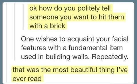 How Do You Politely Tell Someone You Want To Hit Them With A Brick