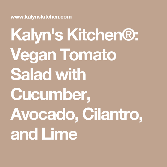 Kalyn's Kitchen®: Vegan Tomato Salad with Cucumber, Avocado, Cilantro, and Lime