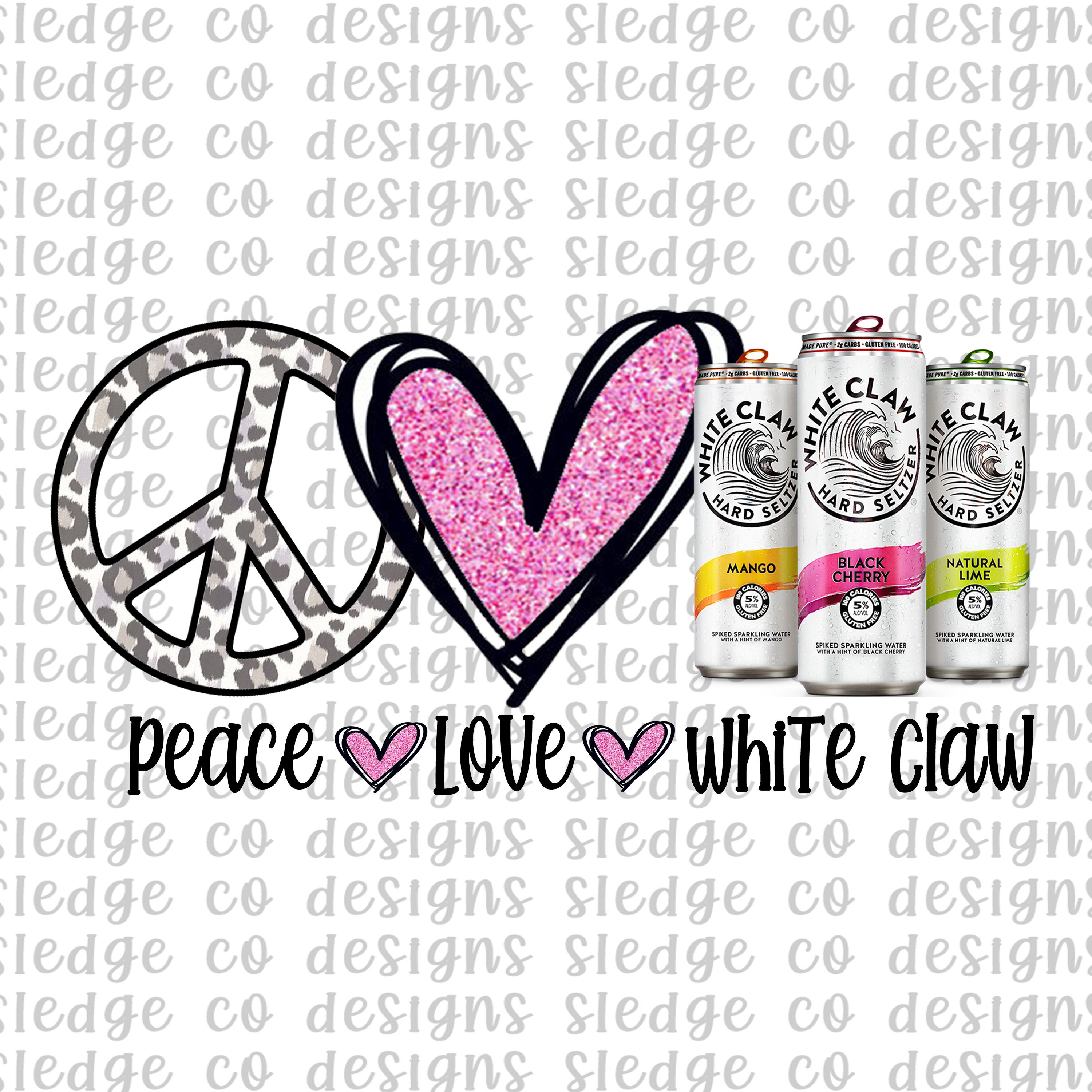 Peace Love White Claw Sublimation Png Digital Download White Claw Png White Claw Sublimation Png Peace Love Whit Peace And Love Vinyl Shirts Printable Vinyl