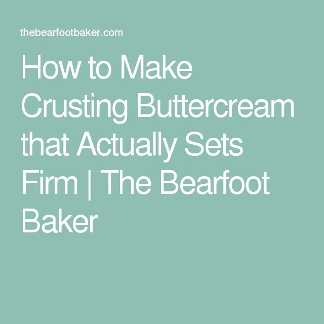 How to Make Crusting Buttercream that Actually Sets Firm