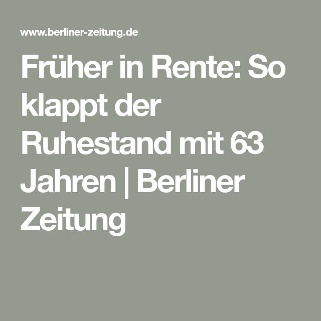 Fruher In Rente So Klappt Der Ruhestand Mit 63 Jahren Berliner Zeitung Mit 63 In Rente Ruhestand Rente Mit 63