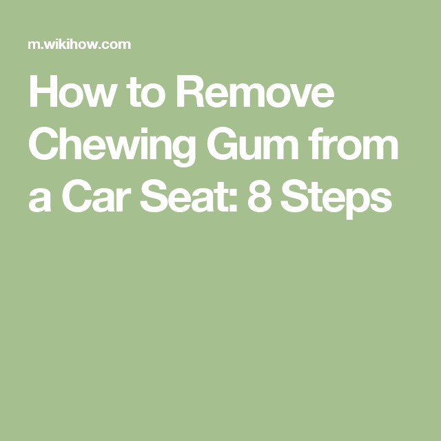 How To Remove Chewing Gum From A Car Seat 8 Steps