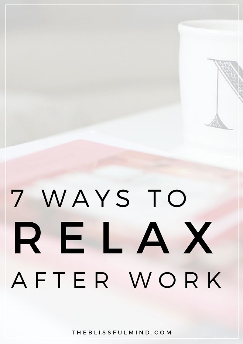 7 ways to relax after work make the most of your time spending all of your time watching netflix there are way more productive ways to