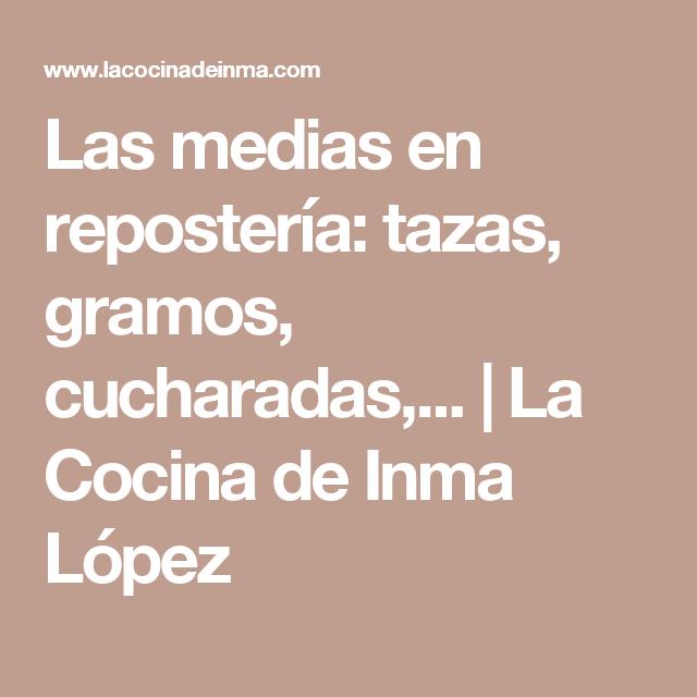 Las medias en repostería: tazas, gramos, cucharadas,... | La Cocina de Inma López