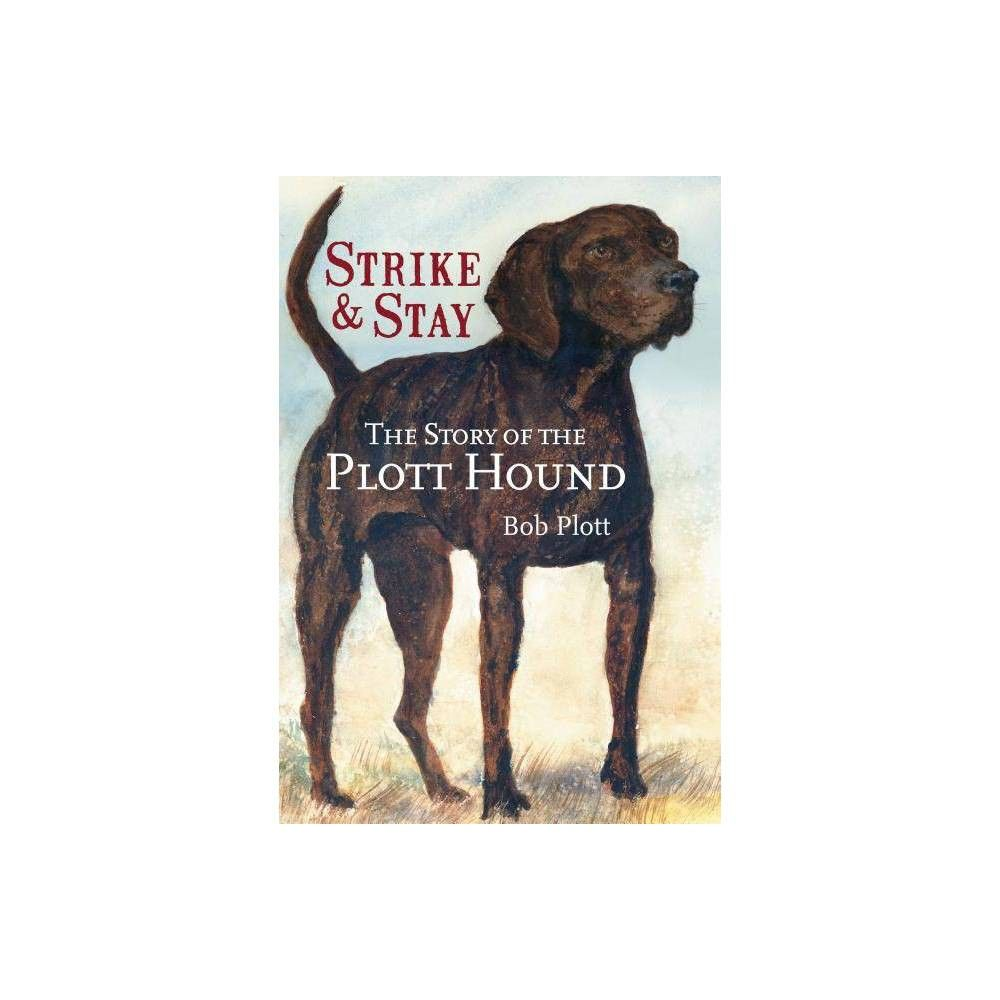The Story of the Plott Hound - by Bob Plott (Paperback) #plotthound