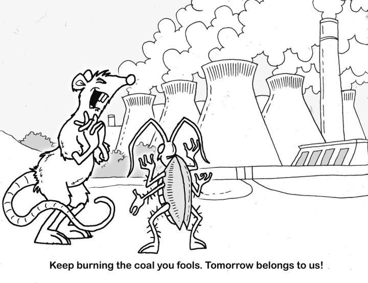 Keep burning the coal you fools! Tomorrow belongs to us