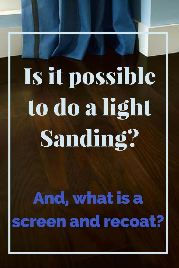 Hardwood Floors What Is A Screen And Recoat What Does Buffing