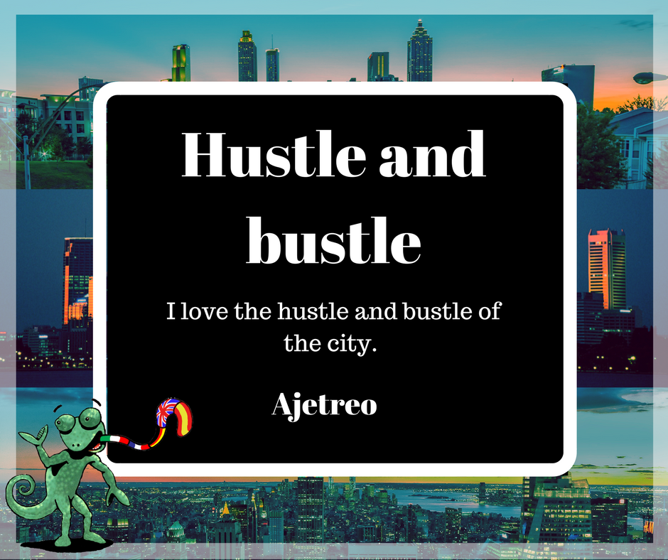 Hustle and bustle