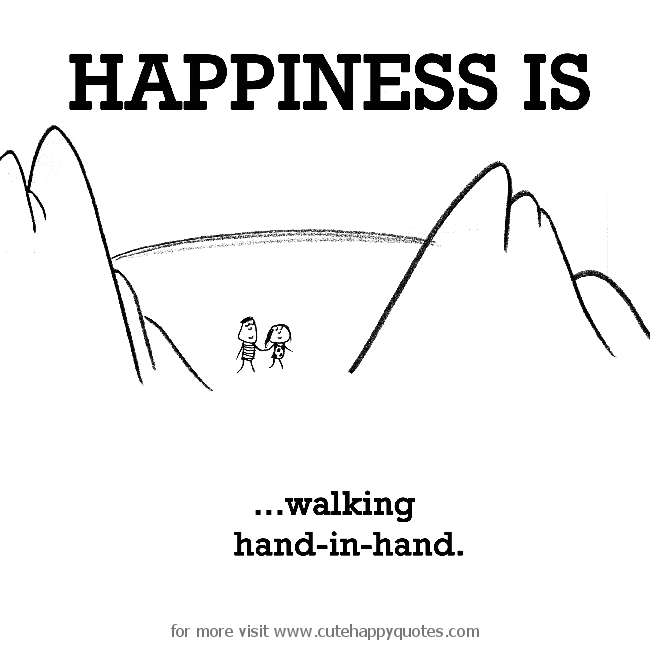 Happiness Is Walking Hand In Hand Cute Happy Quotes Happiness