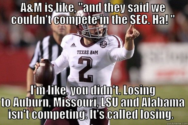 A M Thinks They Made It In The Sec But They Lost To The 4 Powerhouses Of The Sec Yeah That S Not Competing That S Johnny Manziel Football Funny Lsu Football