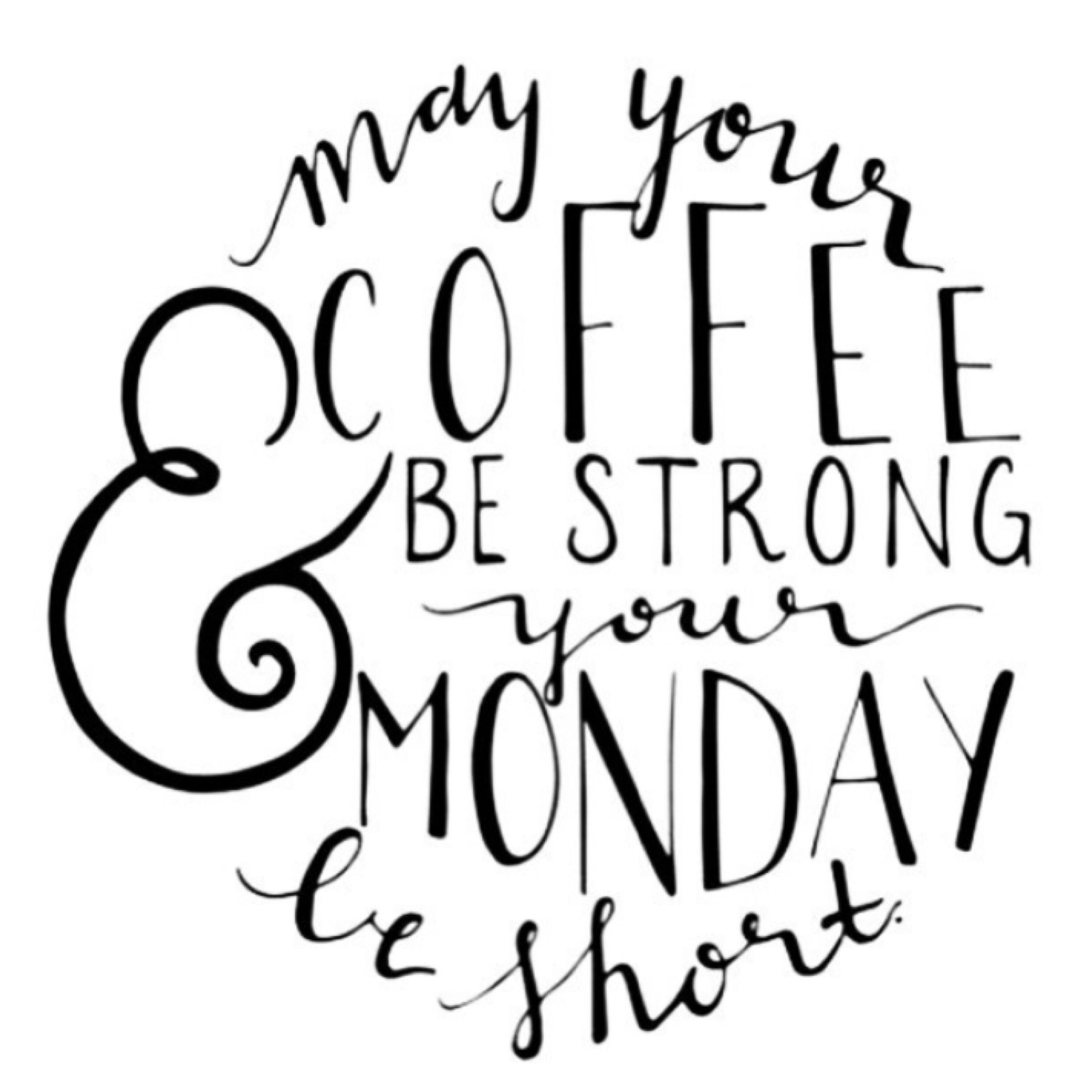 Lovely May Your Coffee Be Strong And Your Monday Short Soaknowledge