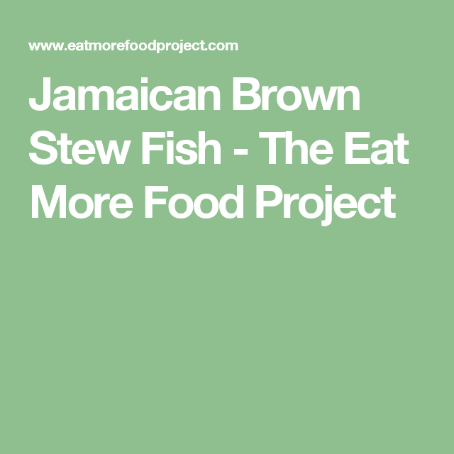 Jamaican Brown Stew Fish - The Eat More Food Project