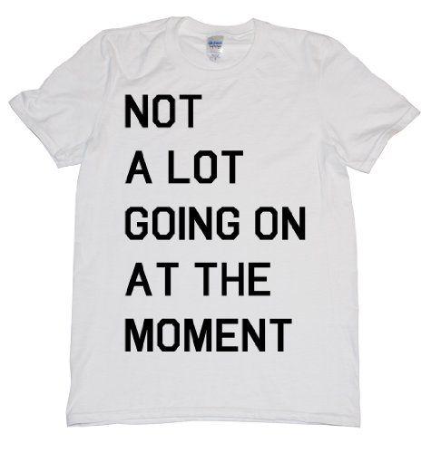 Not A Lot Going On At The Moment T Shirt S white N Custom Shirts,http://www.amazon.com/dp/B00BVEA1XU/ref=cm_sw_r_pi_dp_hZXysb1PJG59AJ0A