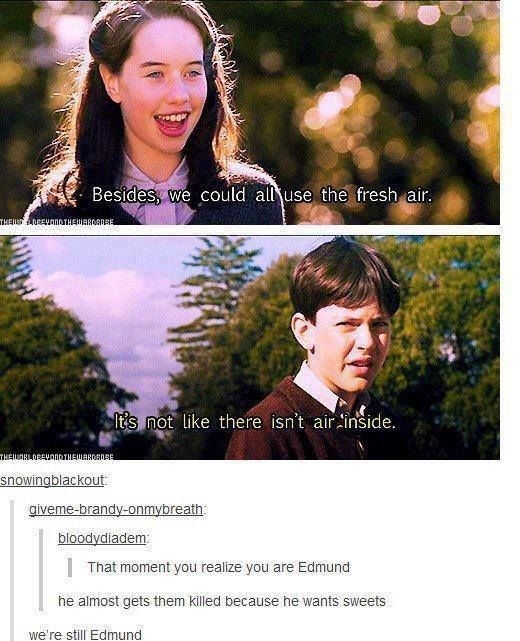 I knew there was a reason I relate to Edmund.