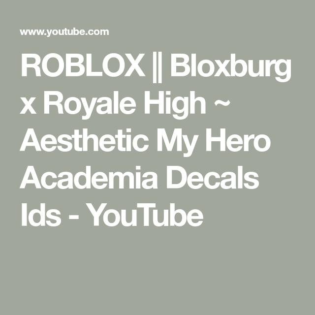 Roblox Bloxburg X Royale High Aesthetic My Hero Academia Decals Ids Youtube Anime Decals My Hero Roblox